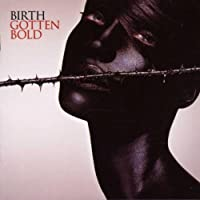 Gotten Bold by Birth (2004-04-27)