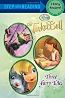 Tinker Bell: Three Fairy Tales (Disney Tinker Bell) (Step into Reading)
