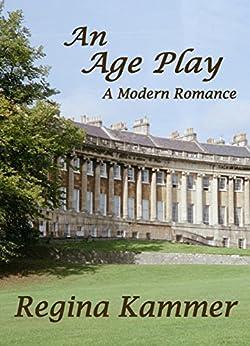 An Age Play: A Modern Romance by [Kammer, Regina]