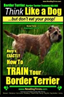 Border Terrier, Border Terrier Training AAA AKC: Think Like a Dog ~ But Don't Eat Your Poop! | Border Terrier Breed Expert Training |: Here's EXACTLY How To TRAIN Your Border Terrier