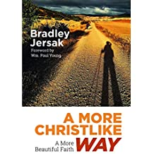A More Christlike Way: A More Beautiful Faith