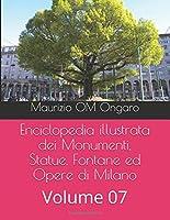 Enciclopedia illustrata dei Monumenti, Statue, Fontane ed Opere di Milano: Volume 07