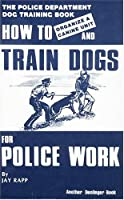 How to Train Dogs for Police Work