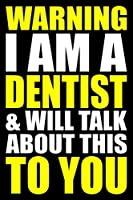 Warning I Am a Dentist and Will Talk About This To You: Blank Lined Writing Journal for a Dentist