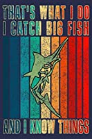 THAT'S WHAT I DO I CATCH BIG FISH AND I KNOW THINGS: Great Logbook Journal Present For Fisherman