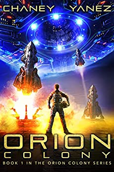 Orion Colony: An Intergalactic Space Opera Adventure by [Chaney, J.N., Yanez, Jonathan]