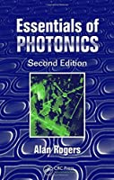 Essentials of Photonics, Second Edition (Optical And Quantum Electronics) by Alan Rogers(2008-12-07)