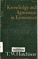 Knowledge and Ignorance in Economics