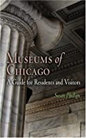 Museums of Chicago: A Guide for Residents and Visitors (Westholme Museum Guides)