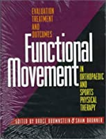 Functional Movement in Orthopaedic and Sports Physical Therapy: Evaluation, Treatment and Outcomes