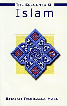 The Elements of Islam by [Haeri, Shaykh Fadhlalla]