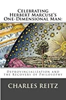 CELEBRATING HERBERT MARCUSE'S ONE-DIMENSIONAL MAN:: Deprovincialization and the Recovery of Philosophy [並行輸入品]