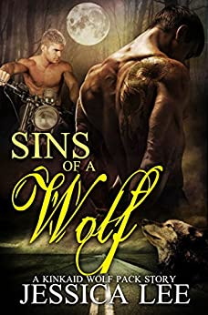 Sins of A Wolf (KinKaid Wolf Pack Book 4) by [Lee, Jessica]