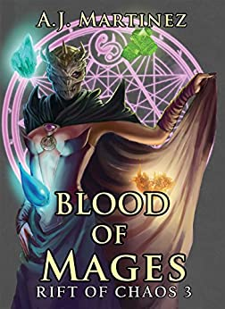 Blood of Mages (Rift of Chaos Book 3) by [Martinez, A.J.]