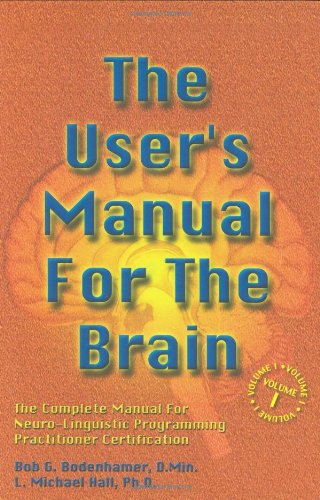 Download The User's Manual for the Brain: The Complete Manual for Neuro-Linguistic Programming Practitioner Certification 1899836322