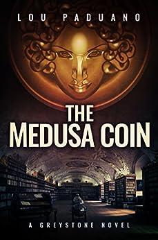 The Medusa Coin: A Greystone Novel by [Paduano, Lou]