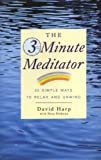 The Three Minute Meditator: 30 Simple Ways to Relax and Unwind