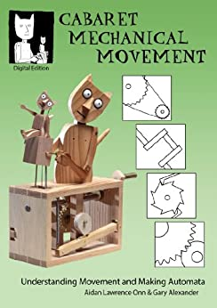 Cabaret Mechanical Movement: Understanding Movement and Making Automata by [Alexander, Gary, Onn, Aidan Lawrence]