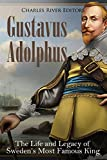 Gustavus Adolphus: The Life and Legacy of Sweden's Most Famous King (English Edition)