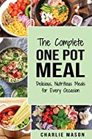 One Pot Cookbook: One Pot Meals Delicious One Pot Cooking Nutritious Meals One Pot Cooking Recipe Book