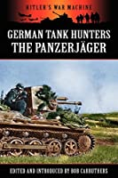 German Tank Hunters - The Panzerjaeger
