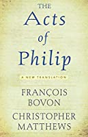The Acts of Philip: A New Translation
