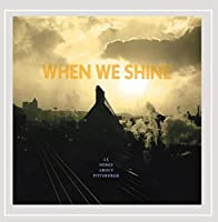When We Shine: Fifteen Songs About Pittsburgh