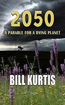 2050: a parable for a dying planet by [Kurtis, Bill]