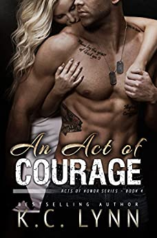 An Act of Courage (Acts of Honor Series Book 4) by [Lynn, K.C. ]