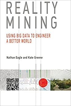 Reality Mining: Using Big Data to Engineer a Better World (The MIT Press) by [Eagle, Nathan, Greene, Kate]