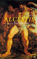 Alcestis: In a Version by Ted Hughes