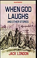 When God Laughs & Other Stories Illustrated
