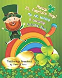 Happy St. Patrick's Day. My ABC Writing & Coloring Activity Book: English Alphabet from A to Z & Coloring Activity Book, These Essential Letter Drills will Help with Letter Recognition