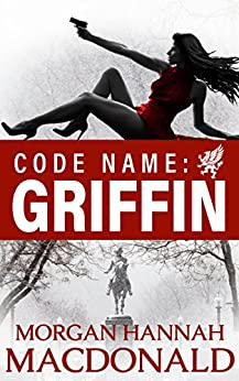CODE NAME:  GRIFFIN: The Griffin Volume #1 by [MacDonald, Morgan Hannah]