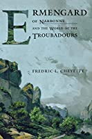 Ermengard of Narbonne and the World of the Troubadours (Conjunctions of Religion and Power in the Medieval Past)