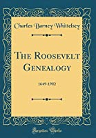 The Roosevelt Genealogy: 1649-1902 (Classic Reprint)