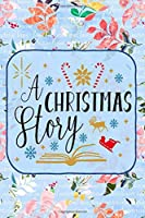 A Christmas Story: Pretty Christmas Journal Planner For Women To Write In 6 x 9 inches, 100 pages, cream interior, glossy cover