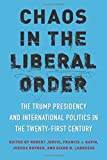 Chaos in the Liberal Order: The Trump Presidency and International Politics in the Twenty-first Century 画像