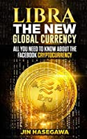LIBRA: The New Global Currency: All you need to know about the facebook cryptocurrency