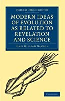 Modern Ideas of Evolution as Related to Revelation and Science (Cambridge Library Collection - Science and Religion)