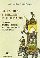 Clepsidras y relojes musulmanes = Muslim water clocks and mechanical time pieces