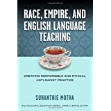 Race, Empire, and English Language Teaching: Creating Responsible and Ethical Anti-Racist Practice (Mulicultural Education Se