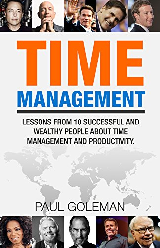 Time Management: Learn Time Management Skills. Tips from 10 Successful and Wealthy People about Time Management and Productivity.(Increase Productivity,Get ... Self Help) (English Edition)