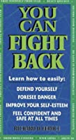 You Can Fight Back: How to Protect Yourself, Your Family, and Your Property Against Crime