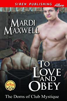 To Love and Obey [The Doms of Club Mystique] (Siren Publishing Allure) by [Maxwell, Mardi]