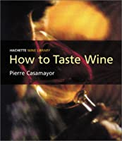 Wine Library: How to Taste Wine (Hachette Wine Library)