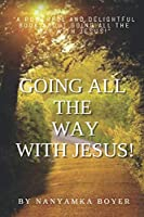 Going All The Way With Jesus!