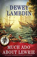 Much Ado About Lewrie (Alan Lewrie Naval Adventures)