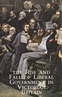 The Rise and Fall of Liberal Government in Victorian Britain