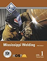 Mississippi Welding Level 1 Trainee Guide (5th Edition)